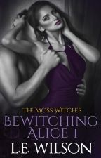 Bewitching Alice Part 1 by LEWilsonAuthor