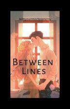 Between Lines (Complete) by Iamyourmortalenemy
