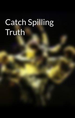 Catch Spilling Truth by FirePrincess