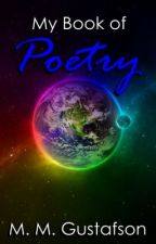 My Book of Poetry by MMGustafson