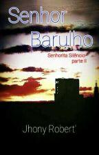 Senhor Barulho (Senhorita Silêncio parte II) by JhonyRobert7