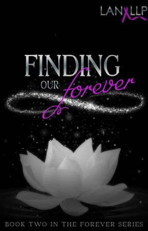 Finding our Forever ( Book 2 of 3) by Lan LLP by LanLLP