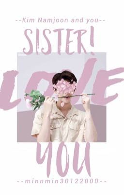 Đọc truyện [Longfic] SISTER! I LOVE YOU || KNJ
