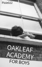 Oakleaf Academy For Boys (BxB) by Pixie022
