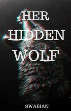 Her Hidden Wolf (SLOW UPDATES) by Swabian