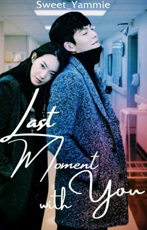 Last Moment With You |COMPLETED| (UNDER MAJOR REVISING) by Sweet_Yammie