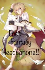Food Fantasy Headcanons!! by SitTheFudgeDown
