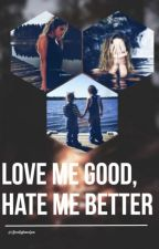 Love Me Good, Hate Me Better by Ifinallyfoundyou