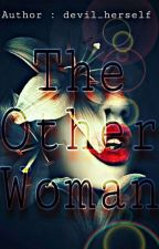 The Other Woman  by Iamthedevil__