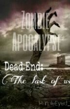 Zombie Apocalypse : Dead End ( The Last Of Us ) by PurpleEyed_