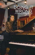 Doing It Wrong by novelsbybcj