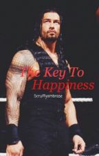 The Key To Happiness (Roman Reigns) *Editing* by Scruffyambrose
