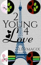 Too Young For Love (On Hold) ~ A Miraculous Love Story by lilymagix