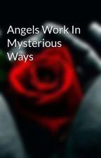 Angels Work In Mysterious Ways by xXAngelsnDemonsxX