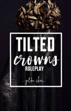 TILTED CROWNS ↬ royalty roleplay  by --golden-skies--