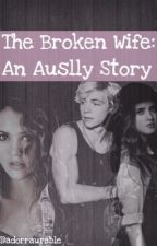 The Broken Wife: An Auslly Story by adorraurable