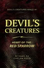 DEVIL'S CREATURES  | Heart of the Red Sparrow | Book 1 by frenchtongues