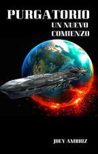 Purgatorio Un Nuevo Comienzo by JoeyAmbriz