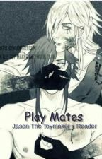 Playmates (Jason The Toymaker x Reader) by mistlover761