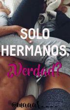 Solo hermanos ¿verdad? TERMINADA ✔《EN EDICIÓN 》 by maaar____