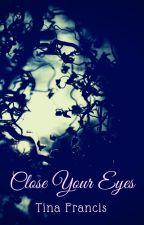 Close Your Eyes by Tina_Francis