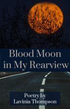 Blood Moon in my Rearview by LaviniaThompson
