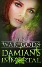 Damian's Immortal (Book III, War of Gods) by LizzyFord