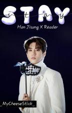 Stay- Han Jisung x Reader ✔️ by _MyCheeseStick_