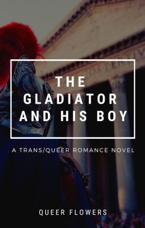 The Gladiator & His Boy [COMPLETE] by queer_flowers