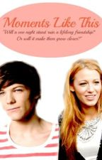 Moments Like This (Louis Tomlinson FanFic) Watty Awards 2012 by CaseyRoseHazzaHoran