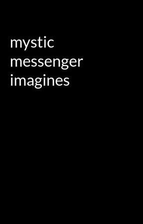 mystic messenger imagines - 707 x reader - Wattpad