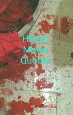 Horror Movie Quotes by HorrorWriter666