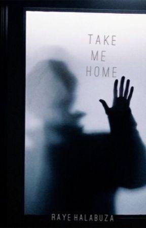 Take Me Home by rayehalabuza