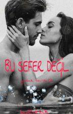 BU SEFER DEĞİL - YASAK SERİSİ III /yakında by EdaHakverdi