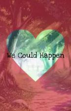 We Could Happen by renachan21