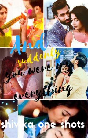 And suddenly you were my everything - shivika one shorts - 9