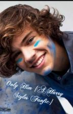 Only Him {A Harry Styles Fanfic} by itziloveonedirection