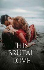HIS BRUTAL LOVE by aryanlover