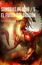 Sombras de Odio V: El Fuego del Dragón by MariolaBlancoTerol