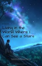 Living in the World Where I Can See a Stars by Radrael