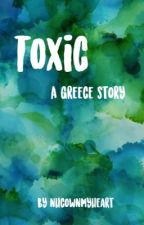 《 toxic ~ greece, nhc 》{COMPLETED} by nhcownmyheart