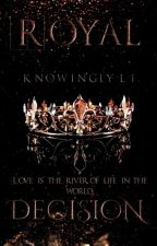 Royal Desicion ~ Love is the river of life in the world  by KnowinglyLi