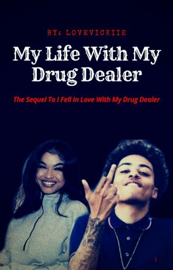 My Life With My Drug Dealer - Secret💣 - Wattpad