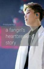 A Fangirl's Heartbreaking Story by missyanna