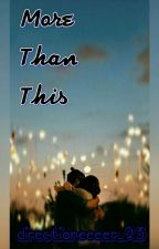 More Than This (BOOK 2) by directioneeeer_23