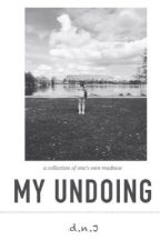 MY UNDOING by nickiexoxo