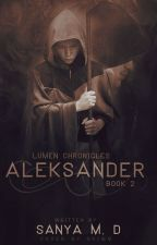 Aleksander│Lumen Chronicles #2│On Hold by xxSMxx