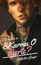 ¿Karma o Suerte?   by addiction_jeager
