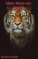 Mein Mate ein Tiger?! by Serbienlady