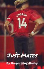 Just Mates•• Jesse Lingard by HarperJlingzRashy
